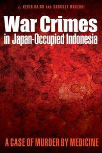 War Crimes in Japan-Occupied Indonesia : A Case of Murder by Medicine