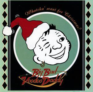 Big Bad Voodoo Daddy - Whatchu' Want For Christmas? (1995)