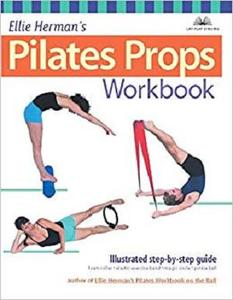 Ellie Herman's Pilates Props Workbook: Illustrated Step-by-Step Guide (Dirty Everyday Slang) [Repost]