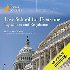 Law School for Everyone: Legislation and Regulation [Audiobook]