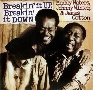 Muddy Waters, Johnny Winter, & James Cotton - Breakin' It Up, Breakin' It Down (2007) Recorded 1977