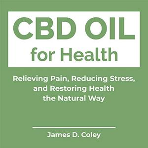 CBD Oil for Health: Relieving Pain, Reducing Stress, and Restoring Health the Natural Way [Audiobook]