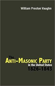 The Anti-Masonic Party in the United States: 1826-1843