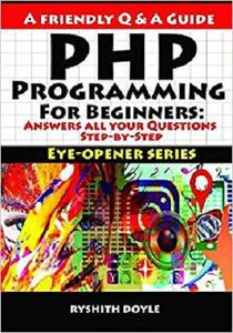 PHP Programming For Beginners: Answers all your Questions Step-by-Step