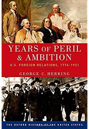 Years of Peril and Ambition: U.S. Foreign Relations, 1776-1921 [Repost]