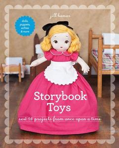 Storybook Toys: Sew 16 Projects from Once Upon a Time Dolls, Puppets, Softies & More (Repost)