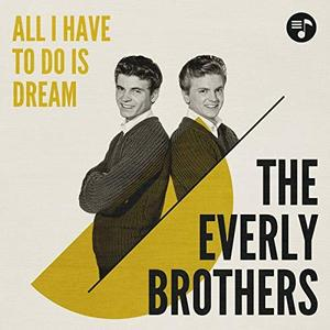 The Everly Brothers - All I Have to Do Is Dream (2019)