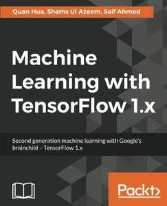 Machine Learning with TensorFlow 1.x: Second generation machine learning with Google's brainchild - TensorFlow 1.x