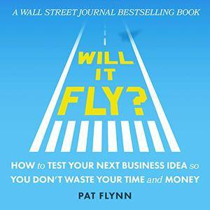 Will It Fly? How to Test Your Next Business Idea So You Don't Waste Your Time and Money [Audiobook]