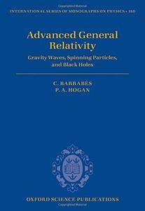 Advanced General Relativity: Gravity Waves, Spinning Particles, and Black Holes