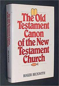 The Old Testament Canon of the New Testament Church and Its Background in Early Judaism