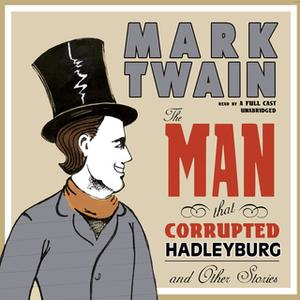 «The Man That Corrupted Hadleyburg and Other Stories» by Mark Twain