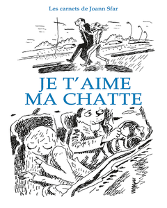Carnets de Joann Sfar - Tome 11 - Je t'aime ma chatte