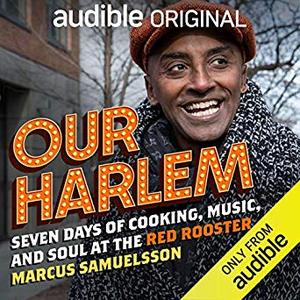 Our Harlem: Seven Days of Cooking, Music and Soul at the Red Rooster [Audiobook]