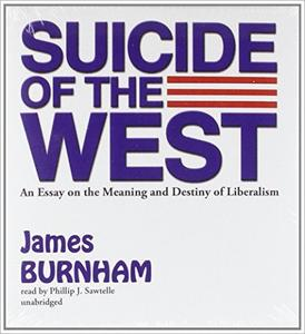 Suicide of the West: An Essay on the Meaning and Destiny of Liberalism [Audiobook]