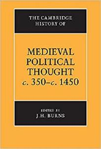 The Cambridge History of Medieval Political Thought c.350-c.1450 (The Cambridge History of Political Thought) [Repost]