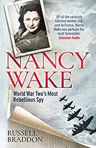 Nancy Wake World War Two's Most Rebellious Spy