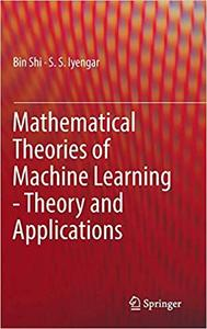 Mathematical Theories of Machine Learning - Theory and Applications