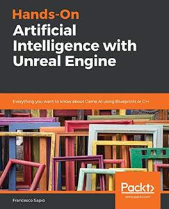 Hands-On Artificial Intelligence with Unreal Engine: Everything you want to know about Game AI using Blueprints or C++