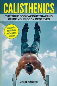 Calisthenics: The True Bodyweight Training Guide Your Body Deserves