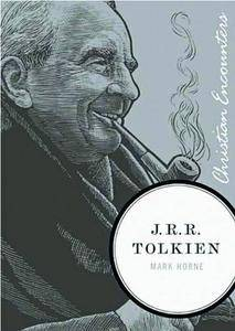 "Mark Horne, ""J.R.R. Tolkien (Christian Encounters Series"""