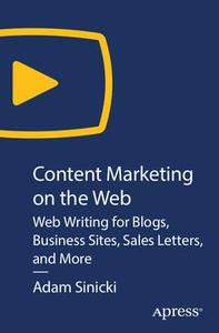 Content Marketing on The Web: Web Writing for Blogs, Business Sites, Sales Letters, and More