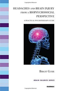 Headaches and Brain Injury from a Biopsychosocial Perspective: A Practical Psychotherapy Guide (repost)