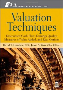 Valuation Techniques: Discounted Cash Flow, Earnings Quality, Measures of Value Added, and Real Options (repost)