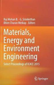 Materials, Energy and Environment Engineering: Select Proceedings of ICACE 2015 [Repost]