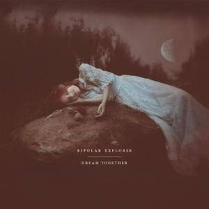 Bipolar Explorer - Dream Together (2017)