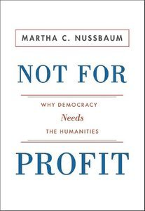 Not For Profit: Why Democracy Needs the Humanities (Repost)