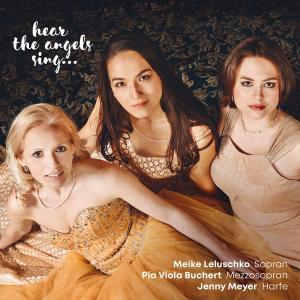 Meike Leluschko, Pia Viola Buchert & Jenny Meyer - Hear The Angels Sing... (2018) [Official Digital Download]