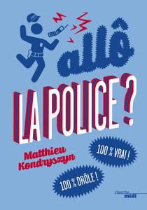 """Matthieu Kondryszyn, """"Allô, La Police ? 100 % Vrai ! 100 % Drôle !"""""""