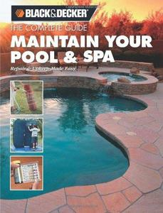 Black & Decker The Complete Guide: Maintain Your Pool & Spa: Repair & Upkeep Made Easy (Repost)