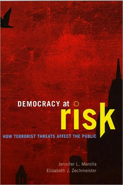 Democracy at Risk: How Terrorist Threats Affect the Public (Chicago Studies in American Politics)