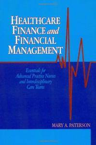 Healthcare Finance and Financial Management: Essentials for Advanced Practice Nurses and Interdisciplinary Care Teams (repost)