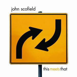 John Scofield - This Meets That (2007) (Repost)