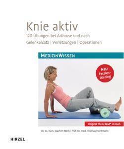 Knie aktiv - 120 Übungen bei Arthrose und nach Gelenkersatz, Verletzungen, Operationen