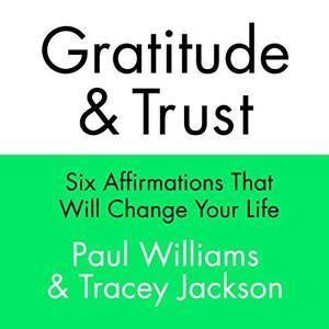Gratitude and Trust: Six Affirmations That Will Change Your Life [Audiobook]
