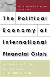 The Political Economy of International Financial Crisis: Interest Groups, Ideologies, and Institutions.