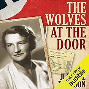 The Wolves at the Door: The True Story of America's Greatest Female Spy [Audiobook]
