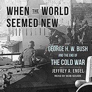 When the World Seemed New: George H. W. Bush and the End of the Cold War [Audiobook]