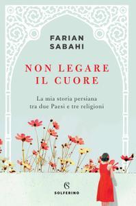 Farian Sabahi - Non legare il cuore