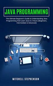 JAVA PROGRAMMING The Ultimate Beginner's Guide to Understanding Java Programming And Learn Java I...
