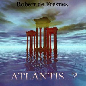 Robert De Fresnes - Atlantis...? (1998) {AD Music} - Atlantis...? (1998) {AD Music}