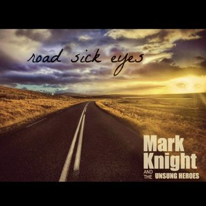 Mark Knight & The Unsung Heroes - Road Sick Eyes (2013)