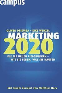 Marketing 2020 Die elf neuen Zielgruppen wie sie leben was sie kaufen Edition