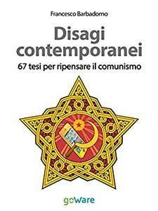 Francesco Barbadorno - Disagi contemporanei. 67 tesi per ripensare il comunismo (2014) [Repost]