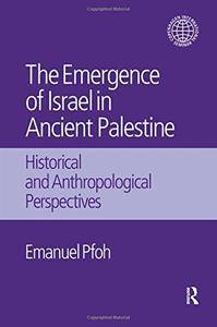 The Emergence of Israel in Ancient Palestine: Historical and Anthropological Perspectives