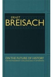 On the Future of History: The Postmodernist Challenge and Its Aftermath [Repost]